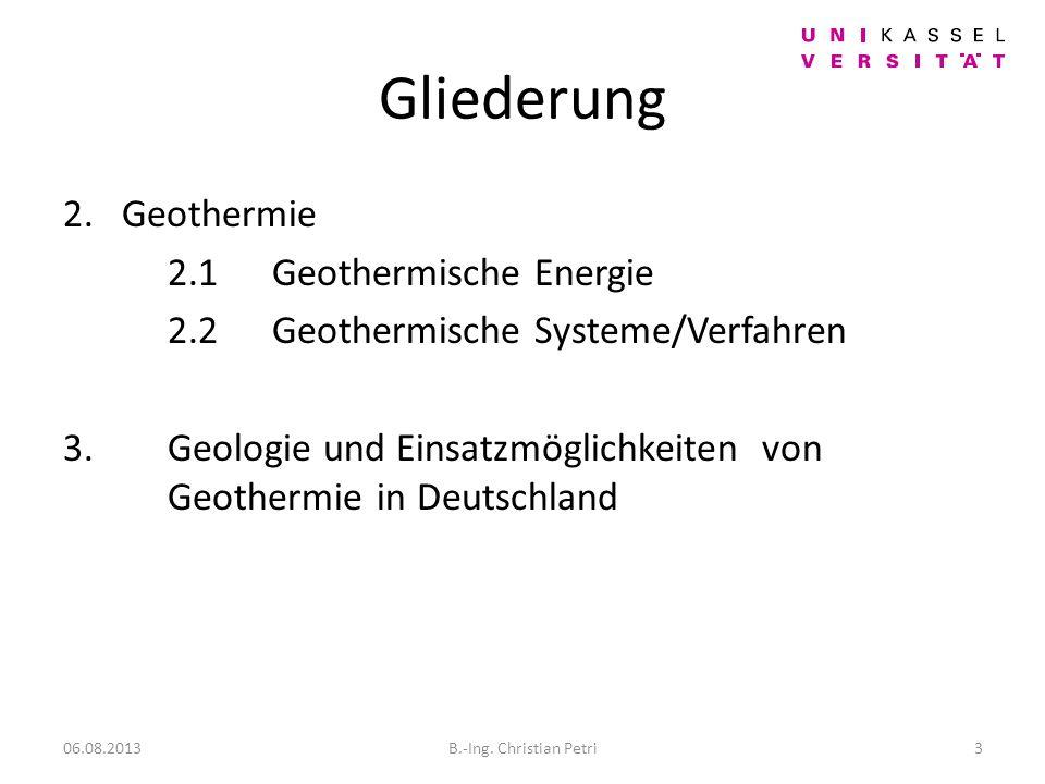 Gliederung 2.Geothermie 2.1Geothermische Energie 2.2Geothermische Systeme/Verfahren 3.
