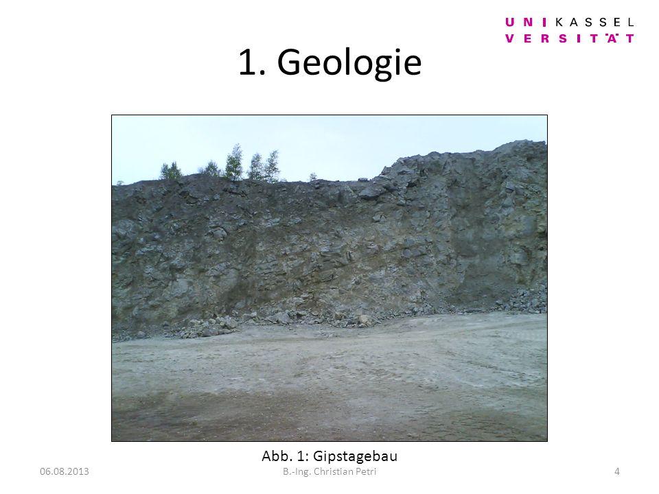 1. Geologie Abb. 1: Gipstagebau 06.08.20134B.-Ing. Christian Petri
