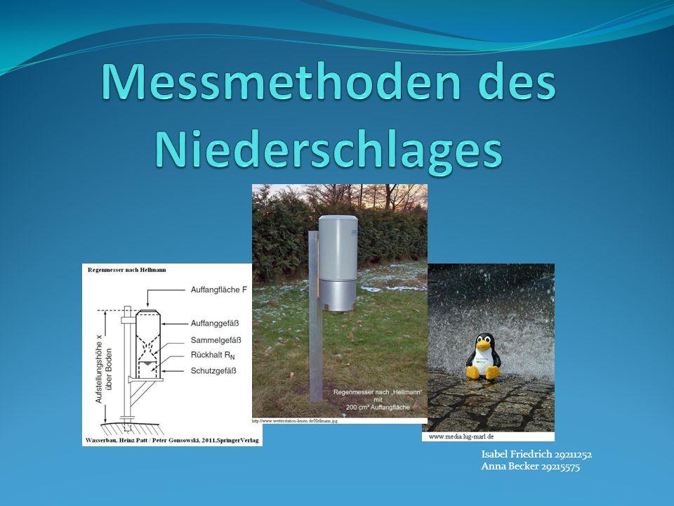 Punktuelle Messmethoden Problematik beim Messen Messfehler durch: Wind Frost Benetzungsverluste Verdunstung Niederschlagsintensitäten unter der Ansprechschwelle Spritzwasser