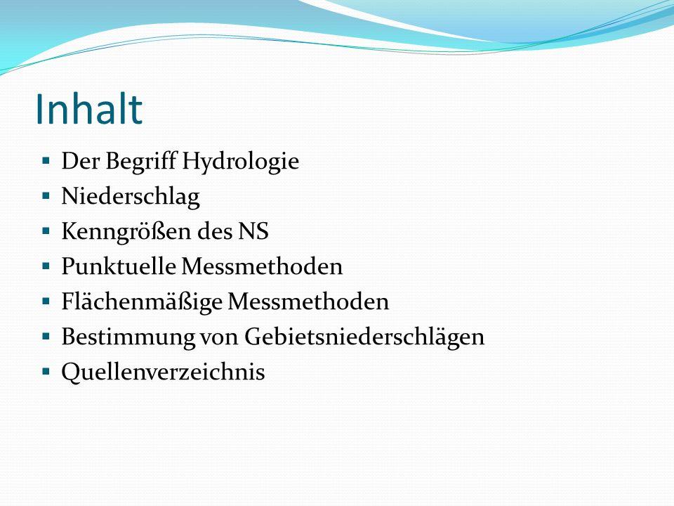 Inhalt Der Begriff Hydrologie Niederschlag Kenngrößen des NS Punktuelle Messmethoden Flächenmäßige Messmethoden Bestimmung von Gebietsniederschlägen Q