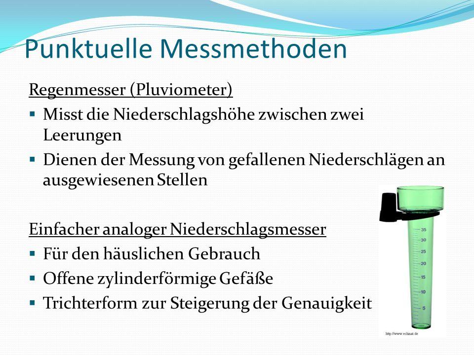 Punktuelle Messmethoden Niederschlagsmesser nach Hellmann hat eine von einem scharfkantigen Messingring begrenzte Auffangfläche von 200 cm² Niederschlagswasser gelangt durch einen Trichter in ein Sammelgefäß im Unterteil des Niederschlagsmessers (Schutz vor Verdunstung) Zur Messung wird das gesammelte Niederschlagswasser in einen Messzylinders gefüllt (Messgenauigkeit: 0,05 mm) Hellmann-Regenschreiber Hellmann-Regenschreiber, offen