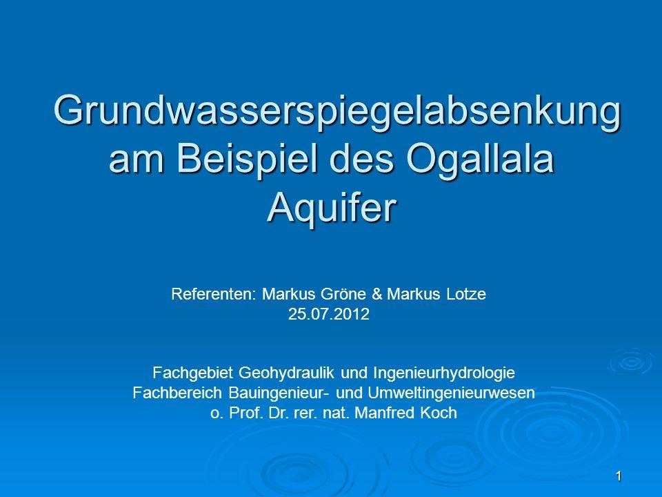 Grundwasserspiegelabsenkung am Beispiel des Ogallala Aquifer Grundwasserspiegelabsenkung am Beispiel des Ogallala Aquifer Referenten: Markus Gröne & M