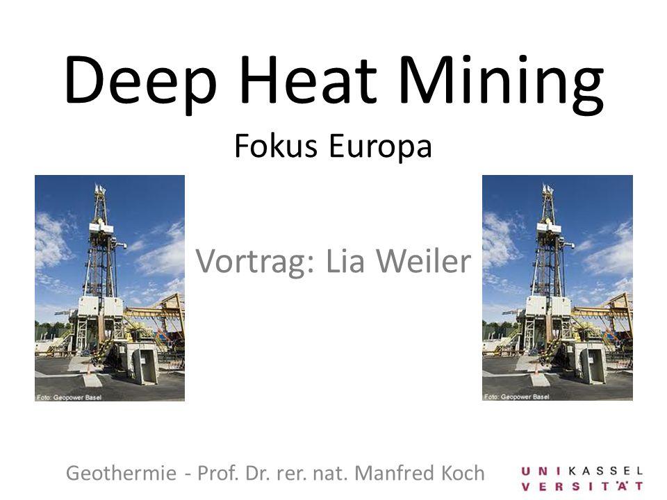 Deep Heat Mining Fokus Europa Vortrag: Lia Weiler Geothermie - Prof. Dr. rer. nat. Manfred Koch