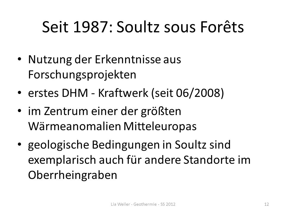 Seit 1987: Soultz sous Forêts Nutzung der Erkenntnisse aus Forschungsprojekten erstes DHM - Kraftwerk (seit 06/2008) im Zentrum einer der größten Wärm