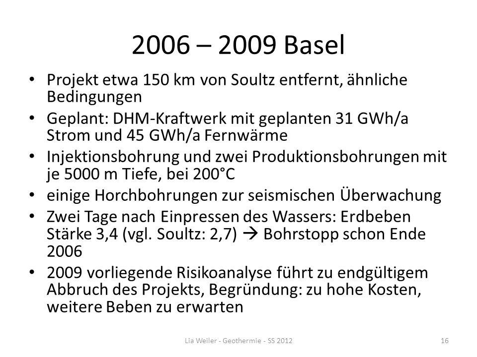 2006 – 2009 Basel Projekt etwa 150 km von Soultz entfernt, ähnliche Bedingungen Geplant: DHM-Kraftwerk mit geplanten 31 GWh/a Strom und 45 GWh/a Fernw
