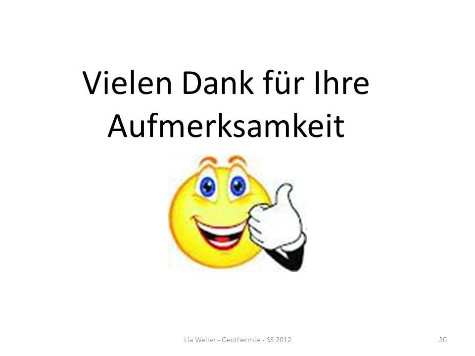 Vielen Dank für Ihre Aufmerksamkeit Lia Weiler - Geothermie - SS 201220