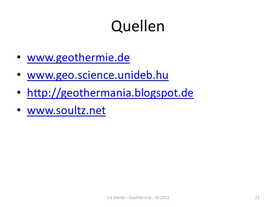 Quellen www.geothermie.de www.geo.science.unideb.hu http://geothermania.blogspot.de www.soultz.net Lia Weiler - Geothermie - SS 201221