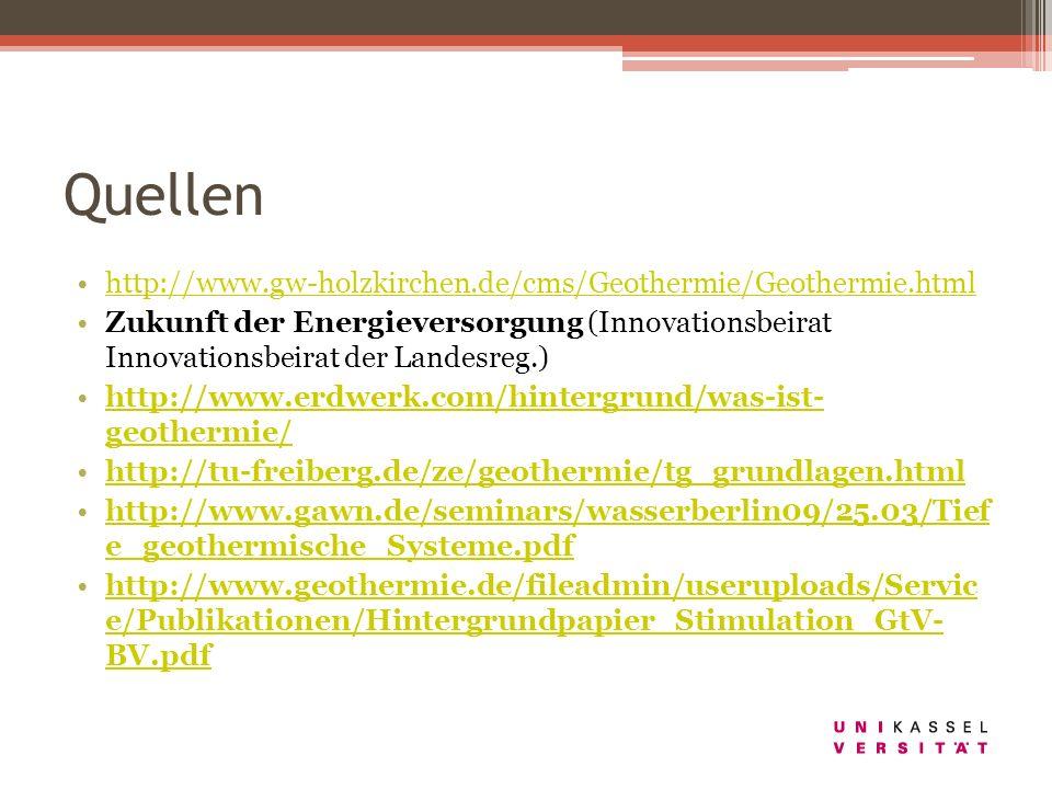 Quellen http://www.gw-holzkirchen.de/cms/Geothermie/Geothermie.html Zukunft der Energieversorgung (Innovationsbeirat Innovationsbeirat der Landesreg.)