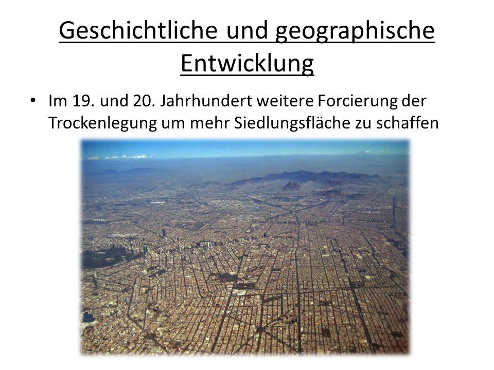 Geschichtliche und geographische Entwicklung Im 19. und 20. Jahrhundert weitere Forcierung der Trockenlegung um mehr Siedlungsfläche zu schaffen