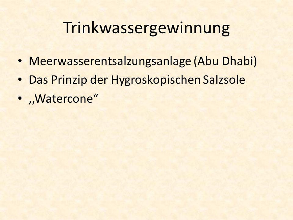 Trinkwassergewinnung Meerwasserentsalzungsanlage (Abu Dhabi) Das Prinzip der Hygroskopischen Salzsole,,Watercone