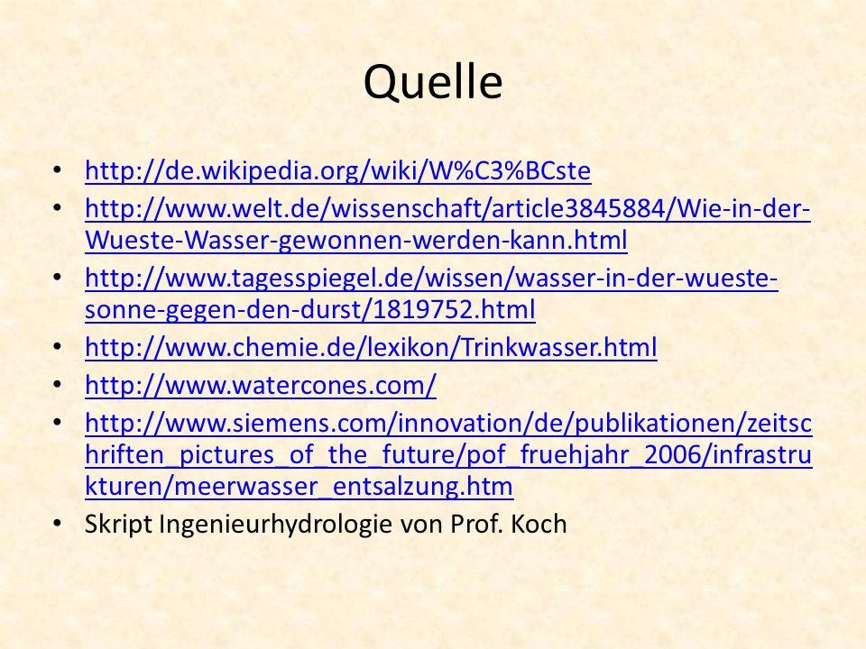 Quelle http://de.wikipedia.org/wiki/W%C3%BCste http://www.welt.de/wissenschaft/article3845884/Wie-in-der- Wueste-Wasser-gewonnen-werden-kann.html http