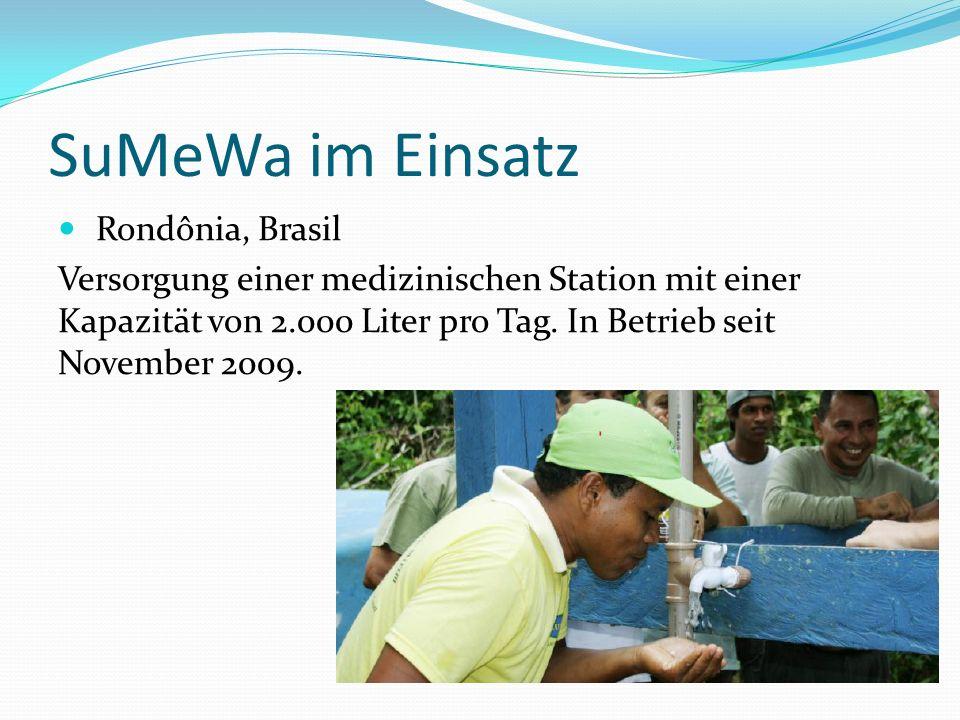 SuMeWa im Einsatz Rondônia, Brasil Versorgung einer medizinischen Station mit einer Kapazität von 2.000 Liter pro Tag. In Betrieb seit November 2009.