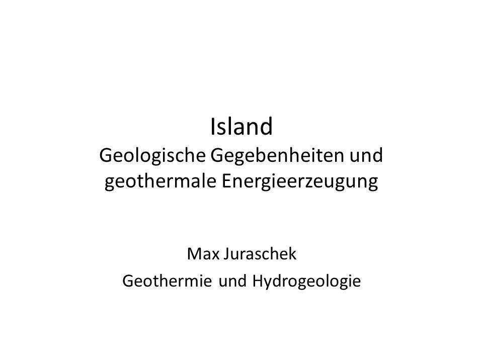 Island Geologische Gegebenheiten und geothermale Energieerzeugung Max Juraschek Geothermie und Hydrogeologie