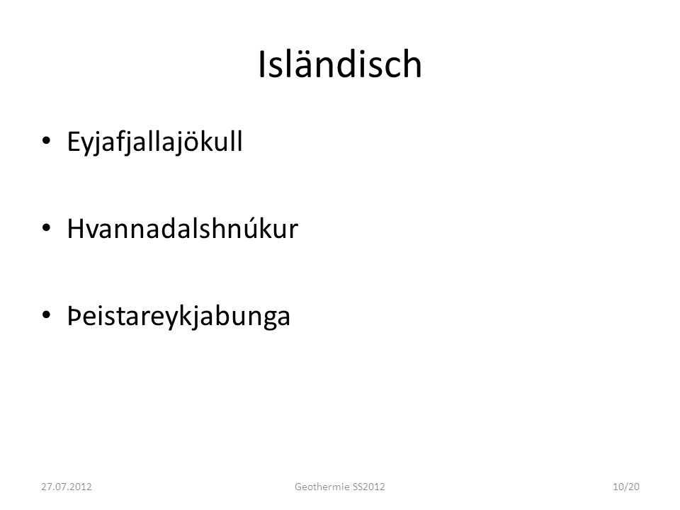 Isländisch Eyjafjallajökull Hvannadalshnúkur Þeistareykjabunga 27.07.2012Geothermie SS201210/20