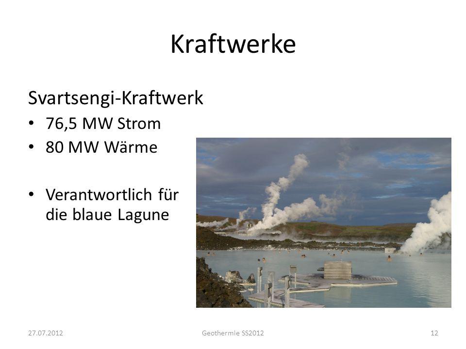Kraftwerke Svartsengi-Kraftwerk 76,5 MW Strom 80 MW Wärme Verantwortlich für die blaue Lagune 1227.07.2012Geothermie SS2012