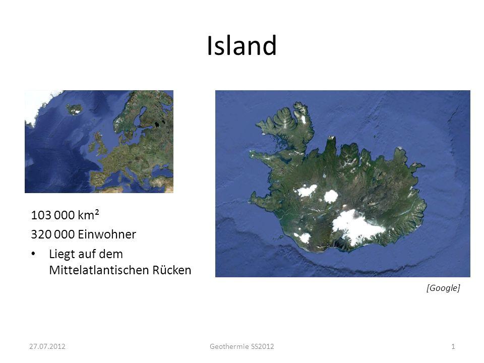 Island 103 000 km² 320 000 Einwohner Liegt auf dem Mittelatlantischen Rücken 1 [Google] 27.07.2012Geothermie SS2012