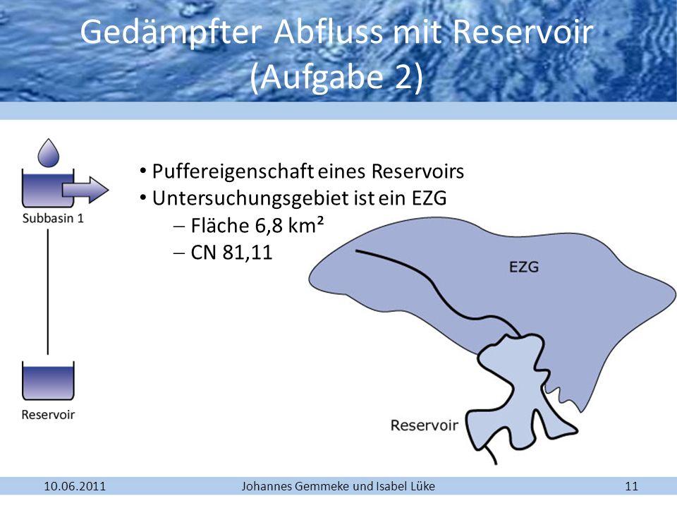 Johannes Gemmeke und Isabel Lüke10.06.201111 Gedämpfter Abfluss mit Reservoir (Aufgabe 2) Puffereigenschaft eines Reservoirs Untersuchungsgebiet ist e