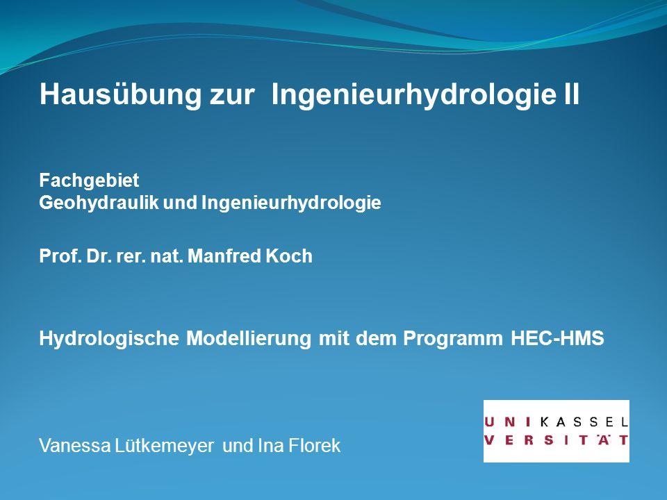 Hausübung zur Ingenieurhydrologie II Fachgebiet Geohydraulik und Ingenieurhydrologie Prof. Dr. rer. nat. Manfred Koch Hydrologische Modellierung mit d