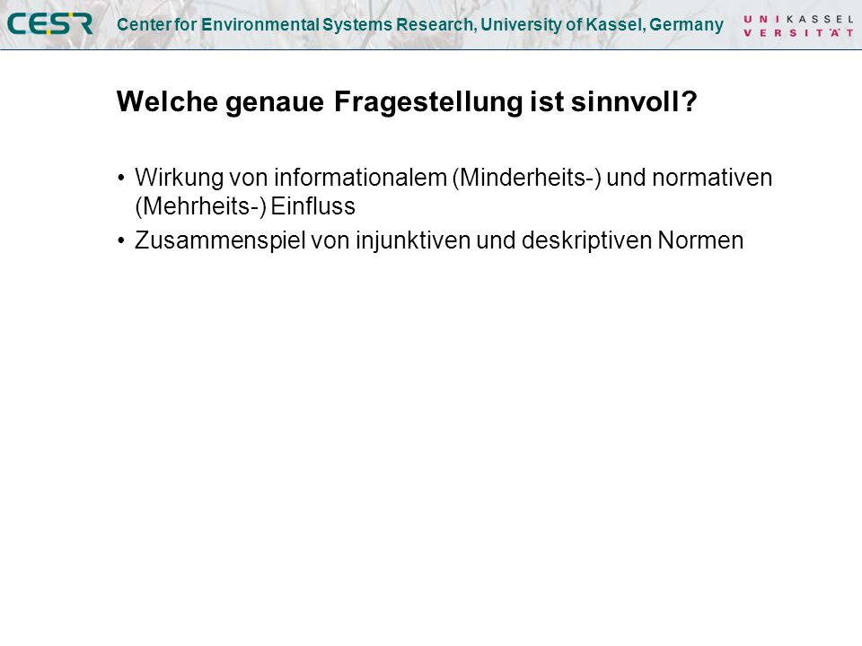 Center for Environmental Systems Research, University of Kassel, Germany Welche genaue Fragestellung ist sinnvoll.