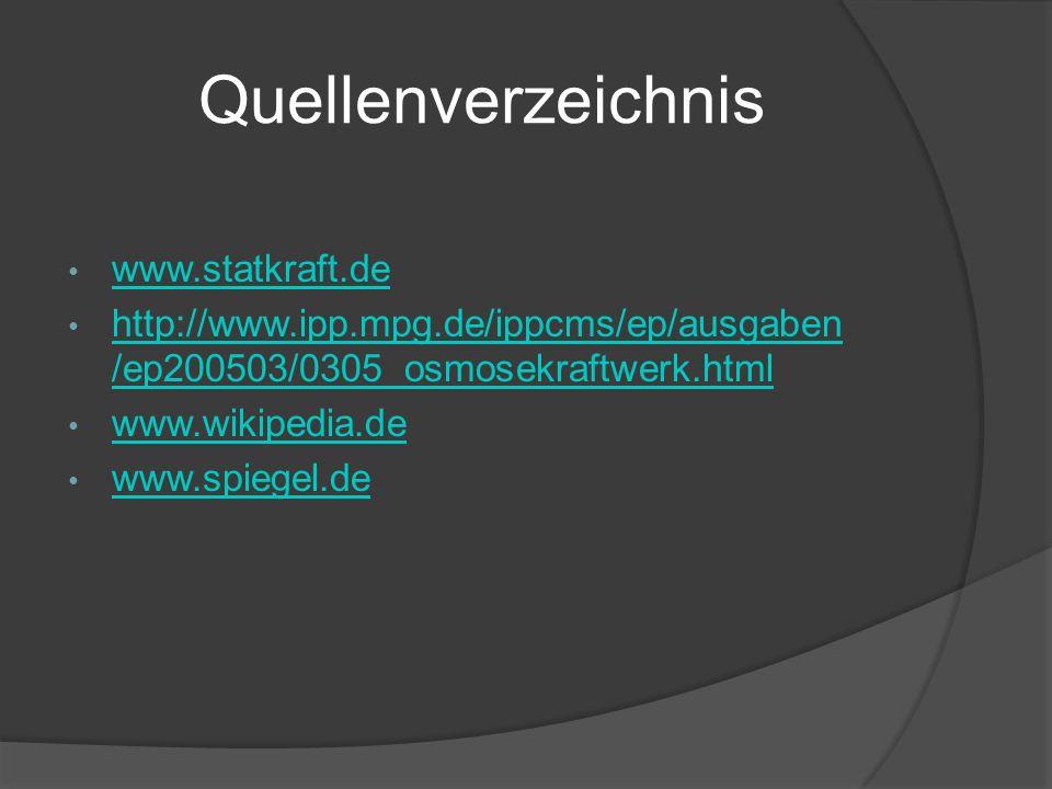 Quellenverzeichnis www.statkraft.de http://www.ipp.mpg.de/ippcms/ep/ausgaben /ep200503/0305_osmosekraftwerk.html http://www.ipp.mpg.de/ippcms/ep/ausga