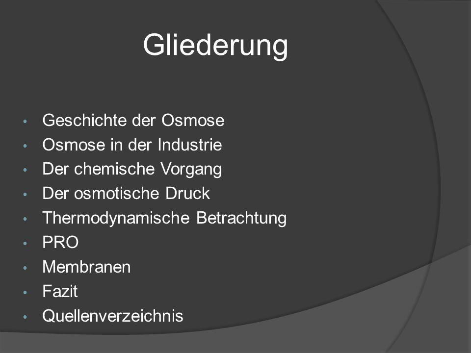 Gliederung Geschichte der Osmose Osmose in der Industrie Der chemische Vorgang Der osmotische Druck Thermodynamische Betrachtung PRO Membranen Fazit Q