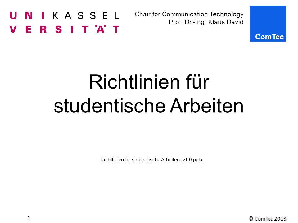 Chair for Communication Technology Prof. Dr.-Ing. Klaus David © ComTec 2013 1 Richtlinien für studentische Arbeiten Richtlinien für studentische Arbei