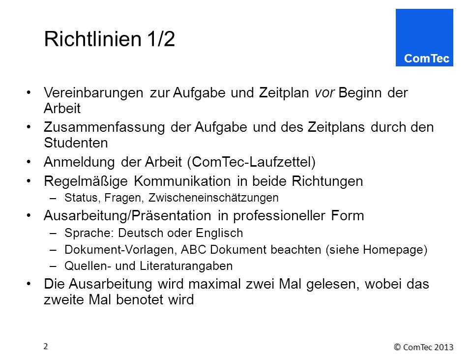 © ComTec 2013 2 Richtlinien 1/2 Vereinbarungen zur Aufgabe und Zeitplan vor Beginn der Arbeit Zusammenfassung der Aufgabe und des Zeitplans durch den