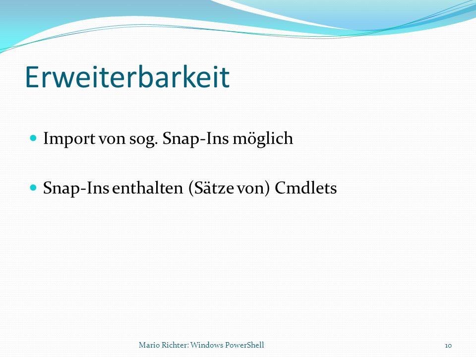 Erweiterbarkeit Import von sog. Snap-Ins möglich Snap-Ins enthalten (Sätze von) Cmdlets 10Mario Richter: Windows PowerShell
