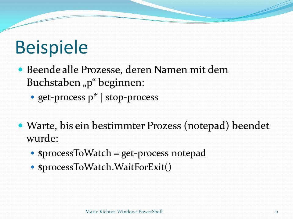 Beispiele Beende alle Prozesse, deren Namen mit dem Buchstaben p beginnen: get-process p* | stop-process Warte, bis ein bestimmter Prozess (notepad) b