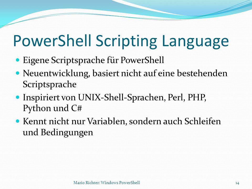 PowerShell Scripting Language Eigene Scriptsprache für PowerShell Neuentwicklung, basiert nicht auf eine bestehenden Scriptsprache Inspiriert von UNIX
