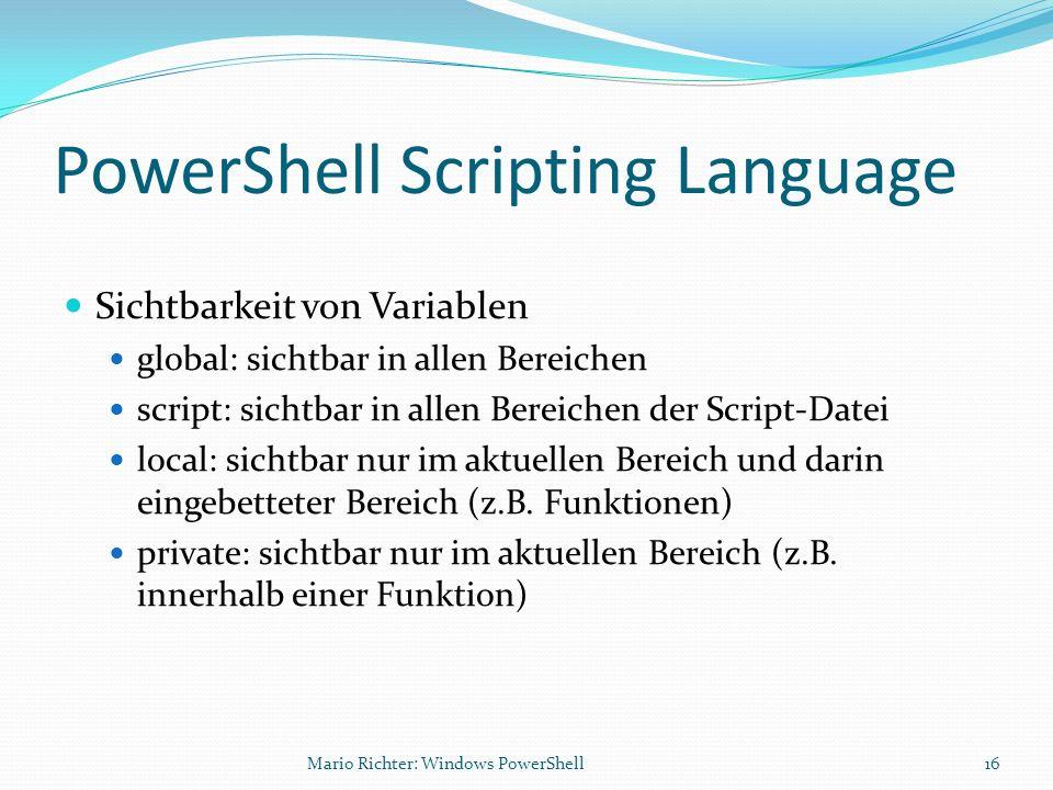 PowerShell Scripting Language Sichtbarkeit von Variablen global: sichtbar in allen Bereichen script: sichtbar in allen Bereichen der Script-Datei loca