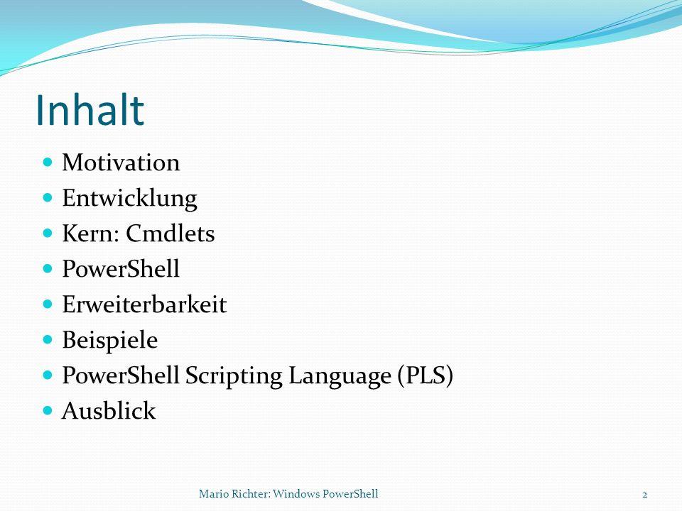 Inhalt Motivation Entwicklung Kern: Cmdlets PowerShell Erweiterbarkeit Beispiele PowerShell Scripting Language (PLS) Ausblick 2Mario Richter: Windows