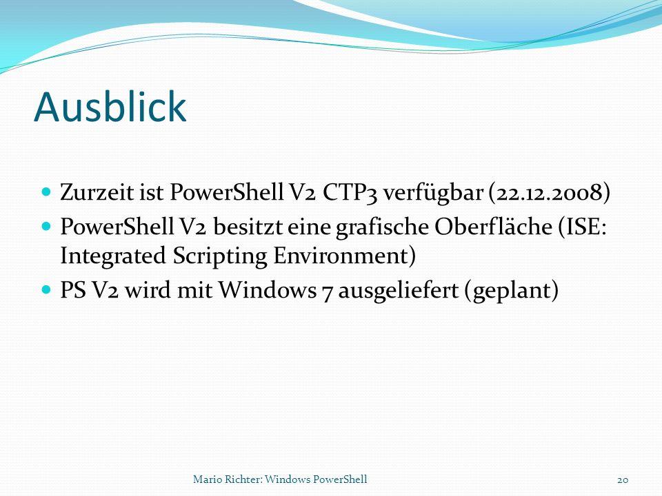 Ausblick Zurzeit ist PowerShell V2 CTP3 verfügbar (22.12.2008) PowerShell V2 besitzt eine grafische Oberfläche (ISE: Integrated Scripting Environment)