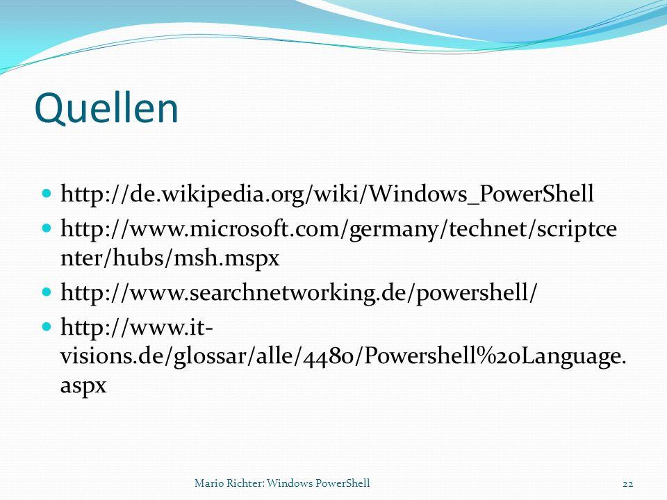 Quellen http://de.wikipedia.org/wiki/Windows_PowerShell http://www.microsoft.com/germany/technet/scriptce nter/hubs/msh.mspx http://www.searchnetworki