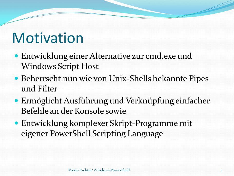 Entwicklung Entwickelt von Microsoft: Codename Monad und Microsoft Command Shell (MSH) Basiert auf.NET Framework 2.0 (22.01.2006) Aktuelle Version 1.0 (14.11.2006) Erhältlich für (kostenlos) Windows XP Windows Server 2003 Windows Vista Windows Server 2008 4Mario Richter: Windows PowerShell