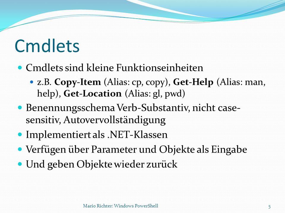 Cmdlets Cmdlets sind kleine Funktionseinheiten z.B. Copy-Item (Alias: cp, copy), Get-Help (Alias: man, help), Get-Location (Alias: gl, pwd) Benennungs
