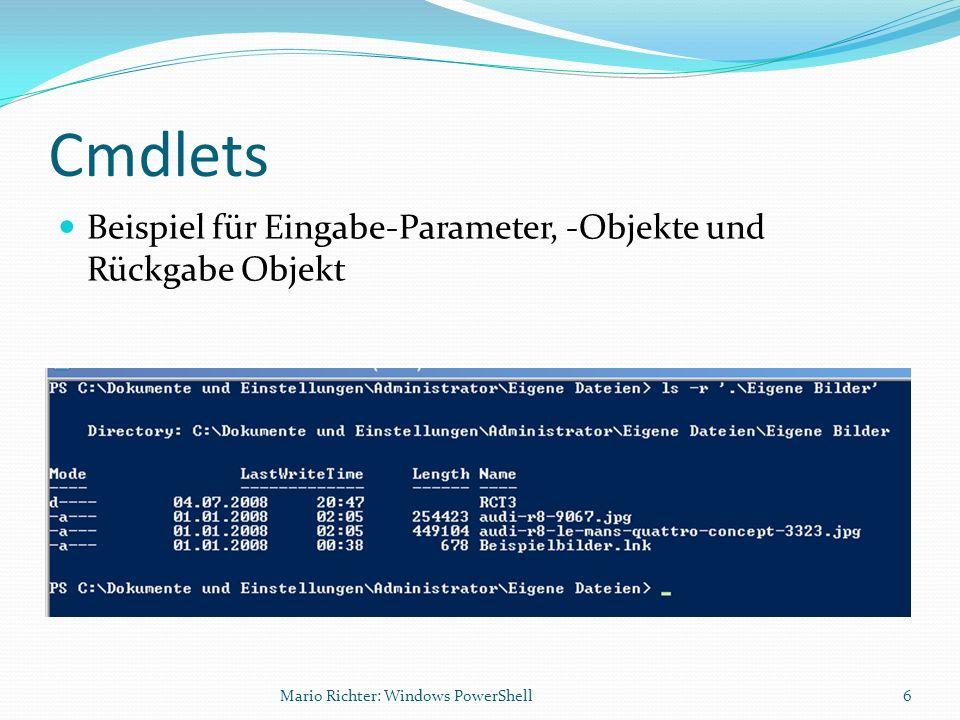 Cmdlets Beispiel für Eingabe-Parameter, -Objekte und Rückgabe Objekt Mario Richter: Windows PowerShell6