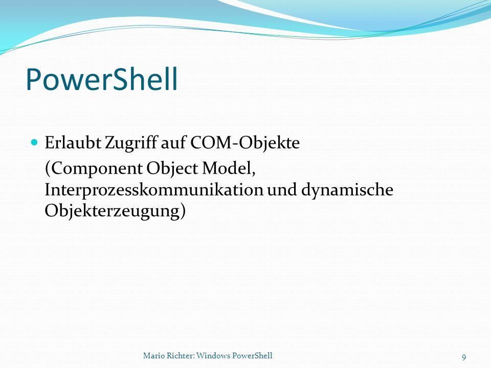 PowerShell Erlaubt Zugriff auf COM-Objekte (Component Object Model, Interprozesskommunikation und dynamische Objekterzeugung) Mario Richter: Windows P