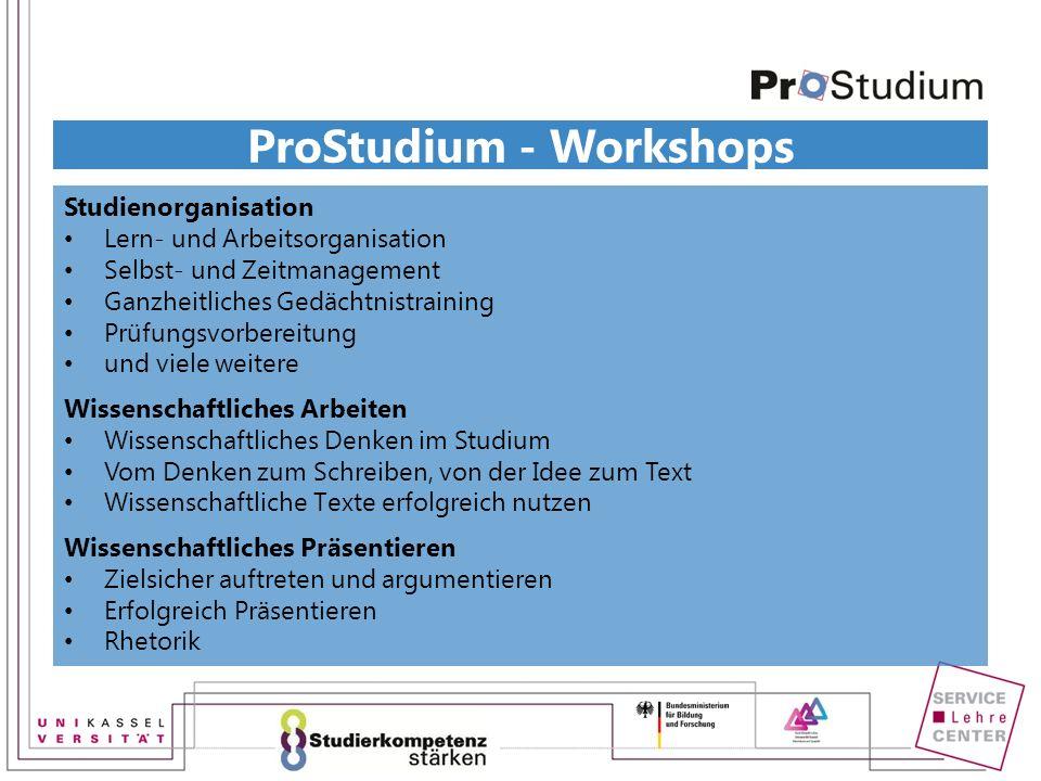 ProStudium - Workshops Studienorganisation Lern- und Arbeitsorganisation Selbst- und Zeitmanagement Ganzheitliches Gedächtnistraining Prüfungsvorberei