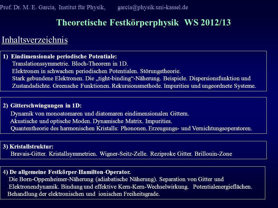 Theoretische Festkörperphysik WS 2012/13 Prof. Dr. M. E. Garcia, Institut für Physik, garcia@physik.uni-kassel.de Inhaltsverzeichnis 1) Eindimensional