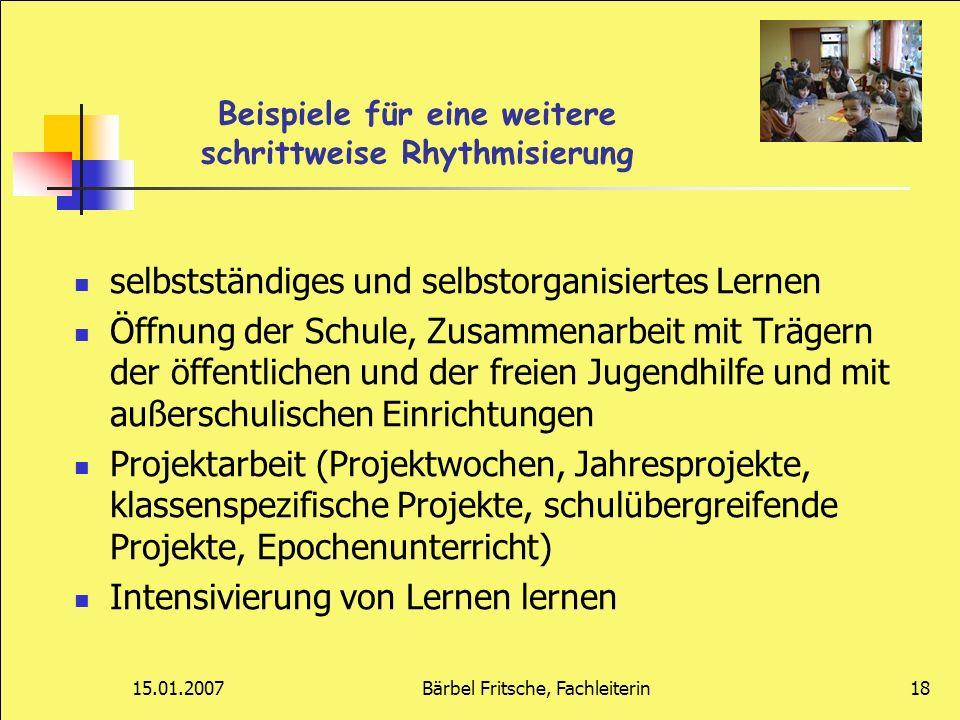 15.01.2007Bärbel Fritsche, Fachleiterin18 Beispiele für eine weitere schrittweise Rhythmisierung selbstständiges und selbstorganisiertes Lernen Öffnun