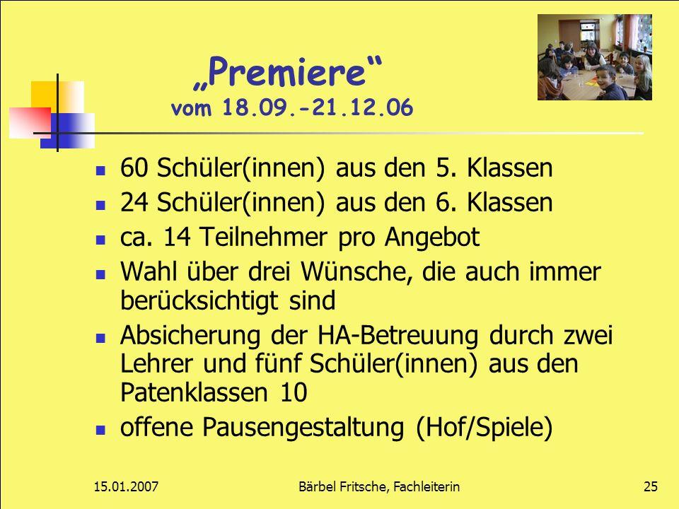 15.01.2007Bärbel Fritsche, Fachleiterin25 Premiere vom 18.09.-21.12.06 60 Schüler(innen) aus den 5. Klassen 24 Schüler(innen) aus den 6. Klassen ca. 1