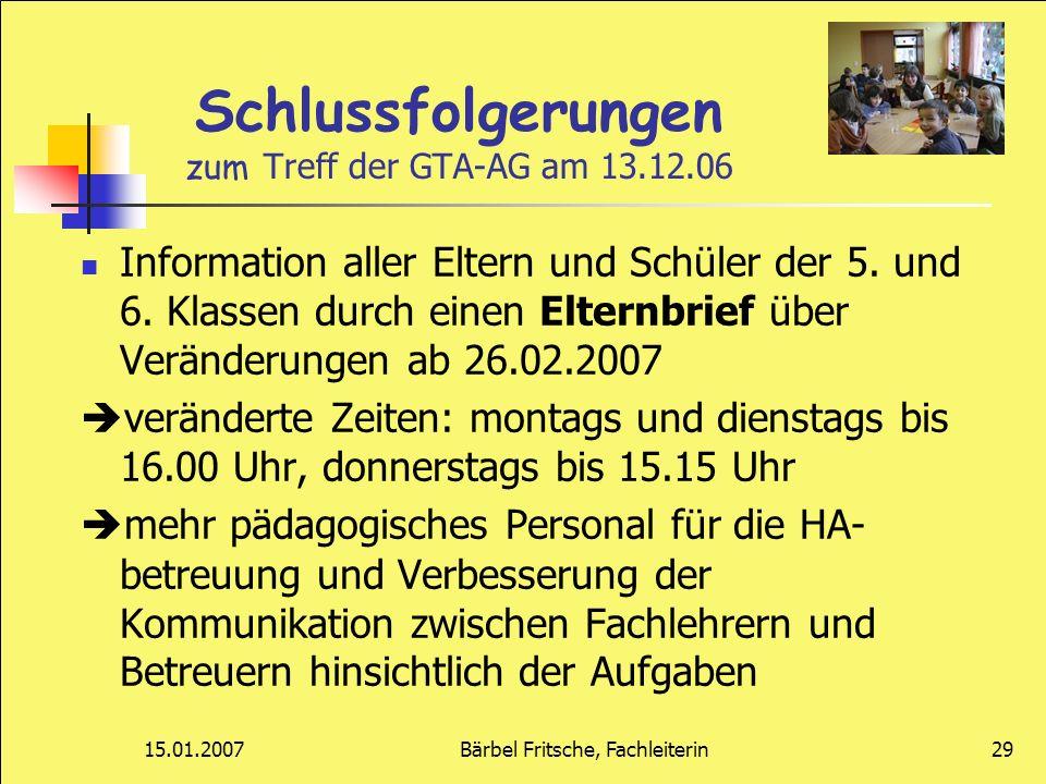 15.01.2007Bärbel Fritsche, Fachleiterin29 Schlussfolgerungen zum Treff der GTA-AG am 13.12.06 Information aller Eltern und Schüler der 5. und 6. Klass