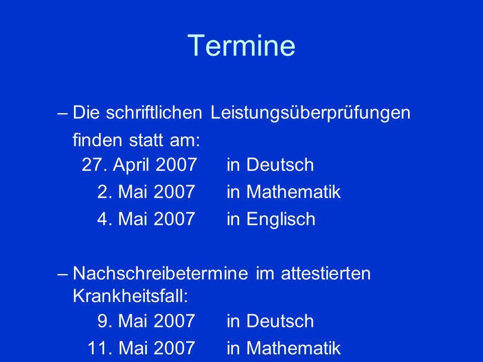 Termine –Die schriftlichen Leistungsüberprüfungen finden statt am: 27. April 2007 in Deutsch 2. Mai 2007 in Mathematik 4. Mai 2007in Englisch –Nachsch