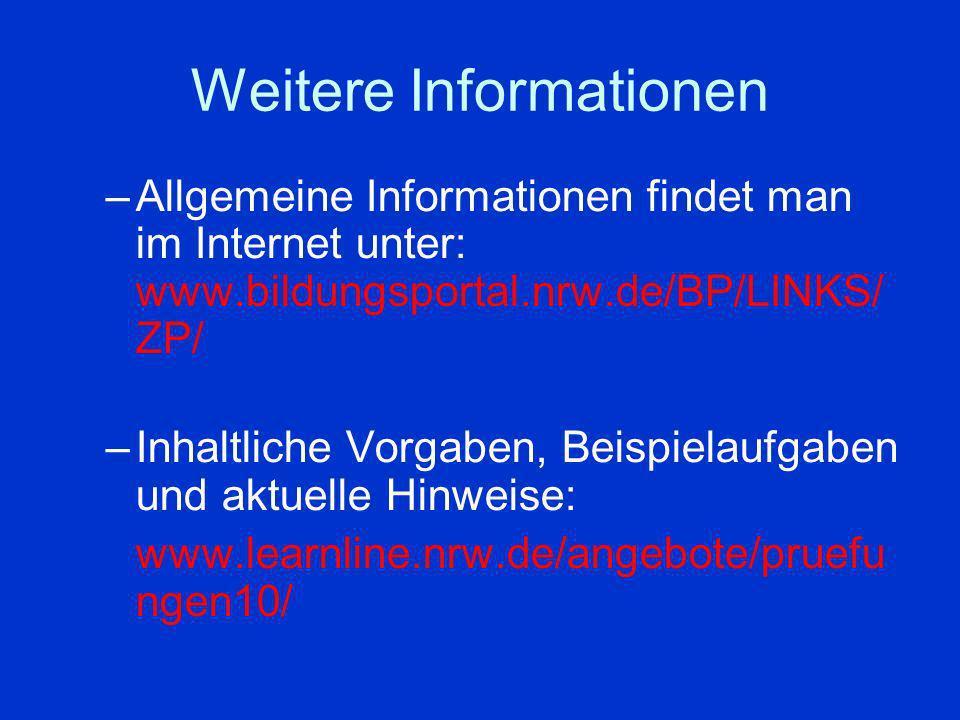 Weitere Informationen –Allgemeine Informationen findet man im Internet unter: www.bildungsportal.nrw.de/BP/LINKS/ ZP/ –Inhaltliche Vorgaben, Beispiela
