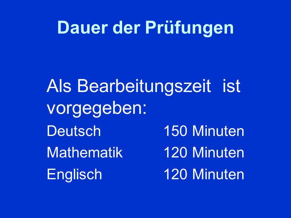 Dauer der Prüfungen Als Bearbeitungszeit ist vorgegeben: Deutsch 150 Minuten Mathematik120 Minuten Englisch120 Minuten