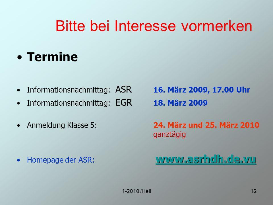 1-2010 /Heil12 Bitte bei Interesse vormerken Termine Informationsnachmittag: ASR 16. März 2009, 17.00 Uhr Informationsnachmittag: EGR 18. März 2009 An