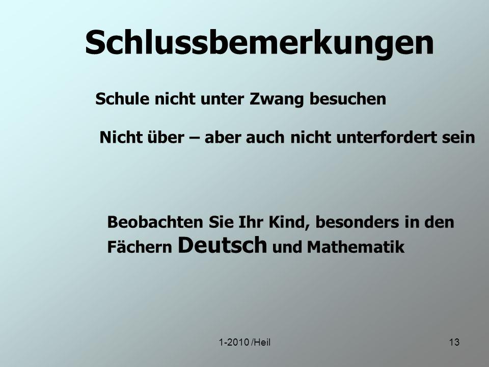 1-2010 /Heil13 Schlussbemerkungen Schule nicht unter Zwang besuchen Nicht über – aber auch nicht unterfordert sein Beobachten Sie Ihr Kind, besonders