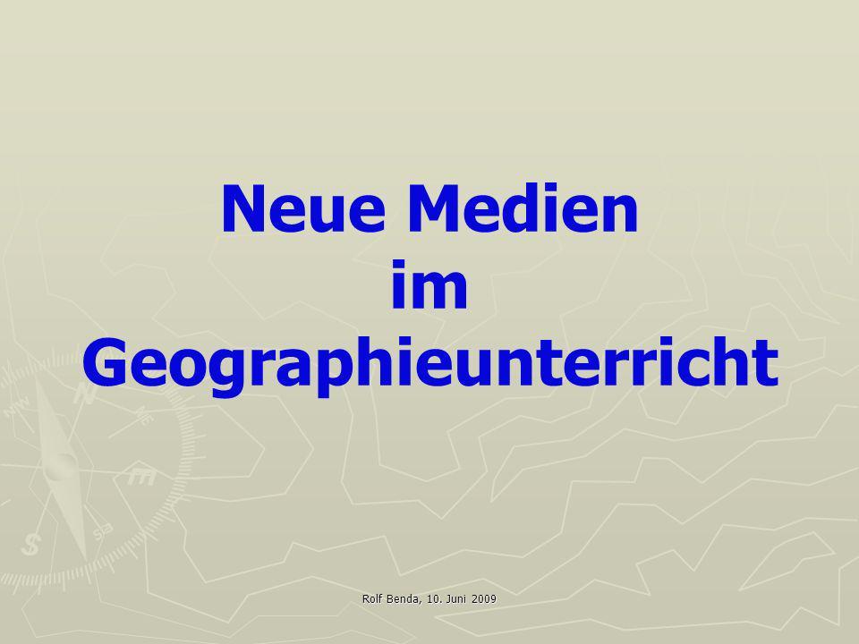 Rolf Benda, 10. Juni 2009 Neue Medien im Geographieunterricht