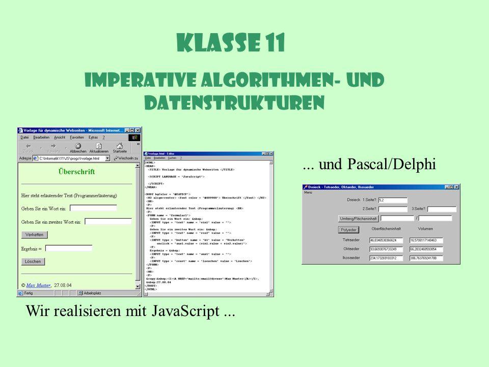 Klasse 11 Imperative Algorithmen- und Datenstrukturen Wir realisieren mit JavaScript...... und Pascal/Delphi